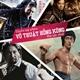 Tuyển tập phim võ thuật Hồng Kông đặc sắc nhất