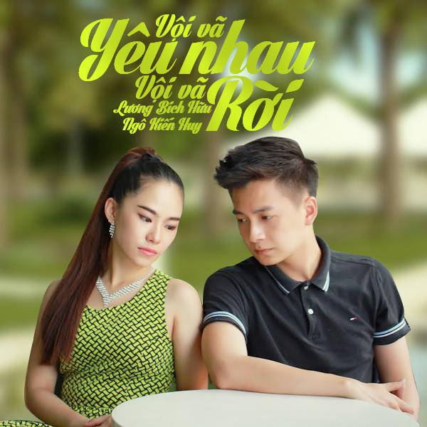 Vội Vã Yêu Nhau Vội Vã Rời (Single) - Lương Bích Hữu ft. Ngô Kiến Huy
