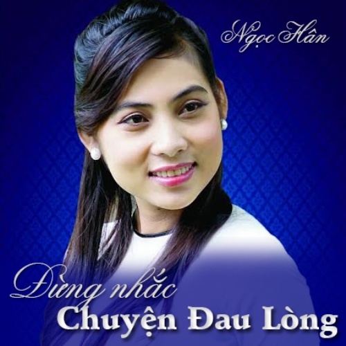 Long Lachi Song Mp3 Download V: Đừng Nhắc Chuyện Đau Lòng - Ngọc Hân