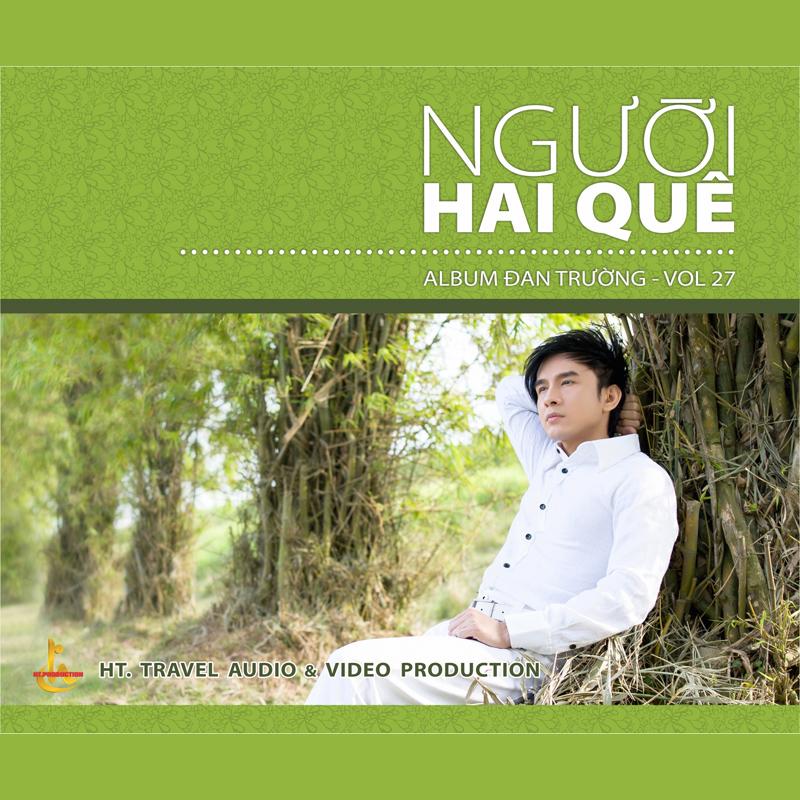 album nguoi hai que, dan truong, album người hai quê, đan trường, đan trường vol.27, dan truong 2013