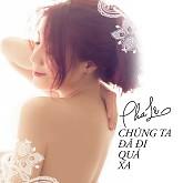 Album Chúng Ta Đã Đi Quá Xa (Single) - Pha Lê