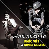 Anh Nhận Ra (Remix Single) - Khắc Việt,Daniel Mastro