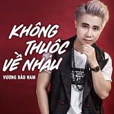Album Không Thuộc Về Nhau - Vương Bảo Nam