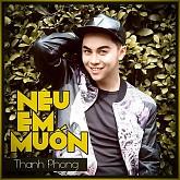Nếu Em Muốn - Thanh Phong