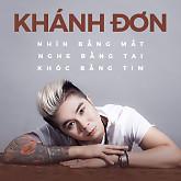 Album Nhìn Bằng Mắt Nghe Bằng Tai Khóc Bằng Tim - Khánh Đơn