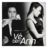 Về Bên Anh (Single) - Wanbi Tuấn Anh,Mỹ Tâm