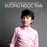 Album Tuyển Tập Các Bài Hát Hay Nhất Của Dương Ngọc Thái