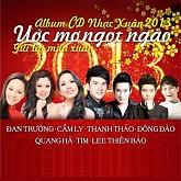 Album Nhạc Xuân 2013 - Ước Mơ Ngọt Ngào