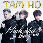 Album Hình Như Em Không Vui - Tam Hổ