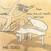 Phải Chi Lúc Trước Anh Sai - Mr. Siro