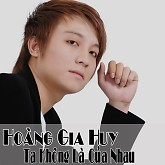 Ta Khng L Ca Nhau - Hong Gia Huy