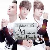 Album Ai Mới Là Định Mệnh - Tam Hổ
