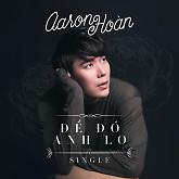 Album Để Đó Anh Lo - Aaron Hoàn