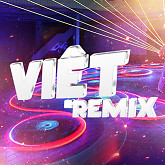 Việt Remix 3 (Tuyển Tập Những Ca Khúc Nhạc Dance Việt Nam Hay Nhất) - Various Artists