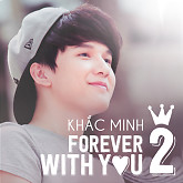 Forever With You 2 - Khắc Minh