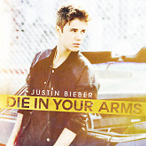 Die In Your Arms (Single) - Justin Bieber