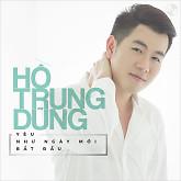 Album Yêu Như Ngày Mới Bắt Đầu - Hồ Trung Dũng