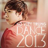 Dance 2013 - Hồ Việt Trung