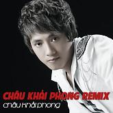 Châu Khải Phong Dance Remix