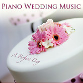 Piano Wedding Music: A Perfect Day - Various Artists