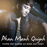 Album Tuyển Tập Các Bài Hát Hay Nhất Của Phan Mạnh Quỳnh