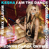 I Am The Dance Commander + I Command You To Dance The Remix - Ke$ha