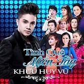 Tình Quê Miền Tây-Khưu Huy Vũ ft. Various Artists