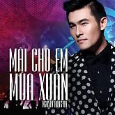 Mãi Cho Em Mùa Xuân (Single) - Nguyễn Hồng Ân