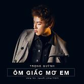 Album Ôm Giấc Mơ Em (Single) - Huỳnh Phan Trọng Quỳnh