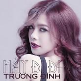 Album Hãy Đi Đi - Trương Đình