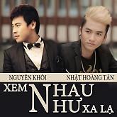 Xem Nhau Như Xa Lạ (Single) - Nguyên Khôi,Nhật Hoàng Tân