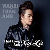 Tht Lng Anh Xin Li - Wanbi Tun Anh
