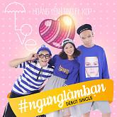 Album #NgungLamBan - TINO FT. KOP, Hoàng Yến Chibi