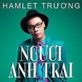 Người Anh Trai - Hamlet Trương