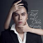 Album Biết Em Chưa Thể Quên - Trương Ngôn