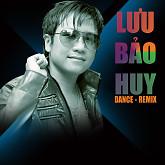 Lưu Bảo Huy Dance Remix - Lưu Bảo Huy