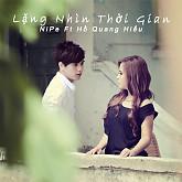 Lặng Nhìn Thời Gian - Nipe,Hồ Quang Hiếu
