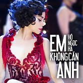 Em Không Cần Anh (Single) - Hồ Ngọc Hà