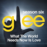Glee: The Music, What The World Needs Now is Love-The Glee Cast