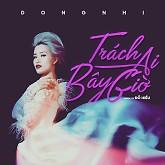 Trách Ai Bây Giờ (Single)