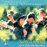 Bài Ca Xây Dựng - Rơ Chăm Pheng,Mạnh Hà