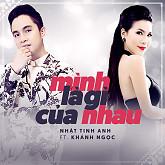 Album Mình Là Gì Của Nhau - Nhật Tinh Anh, Khánh Ngọc