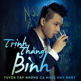 Tuyển Tập Các Bài Hát Hay Nhất Của Trịnh Thăng Bình - Trịnh Thăng Bình