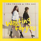 Album Waiting For You - Yến Trang,Yến Nhi