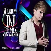 Trương Khải Minh DJ Remix - Trương Khải Minh