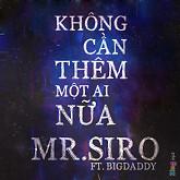 Không Cần Thêm Một Ai Nữa (Single) - Mr. Siro,BigDaddy