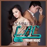 Lạc (Single) - Lê Minh Trung,Thanh Ngọc
