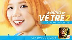 Video Đừng Về Trễ 2 (OST Game 3Q 360Mobi) - R.Tee , Suni Hạ Linh