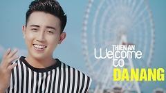 Video Welcome To Da Nang - Thiên Ân