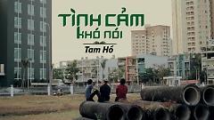 Video Tình Cảm Khó Nói - Tam Hổ